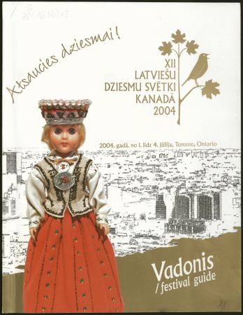12. Latviešu dziesmu svētki Kanādā : 2004. gadā no 1. līdz 4. jūlijam Toronto, Ontario : vadonis = festival guide